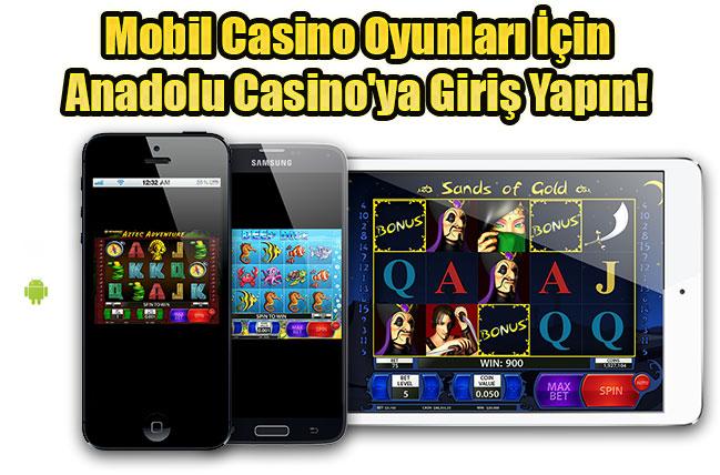 Mobil Casino, Mobil Casino Oyunları, Anadolu Casino, Casino Anadolu, Anadolu Casino Giriş, Android Casino Oyunları